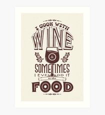 I cook with wine. Sometimes I even add it to the food Art Print