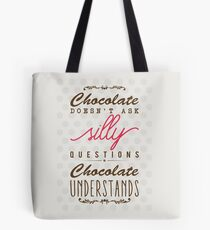 Chocolate doesn't ask silly questions, chocolate understands Tote Bag