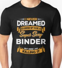 Funny Binder Quote Tshirt Gift Idea Unisex T-Shirt