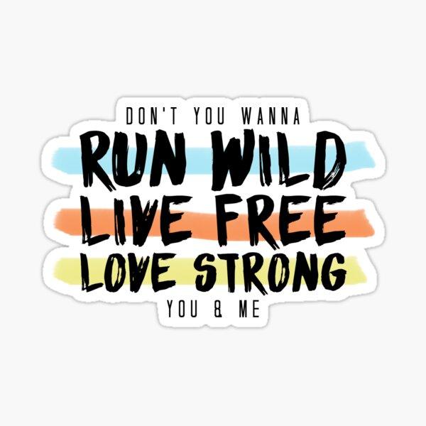 Run Wild. Live Free. Long Strong.  Sticker