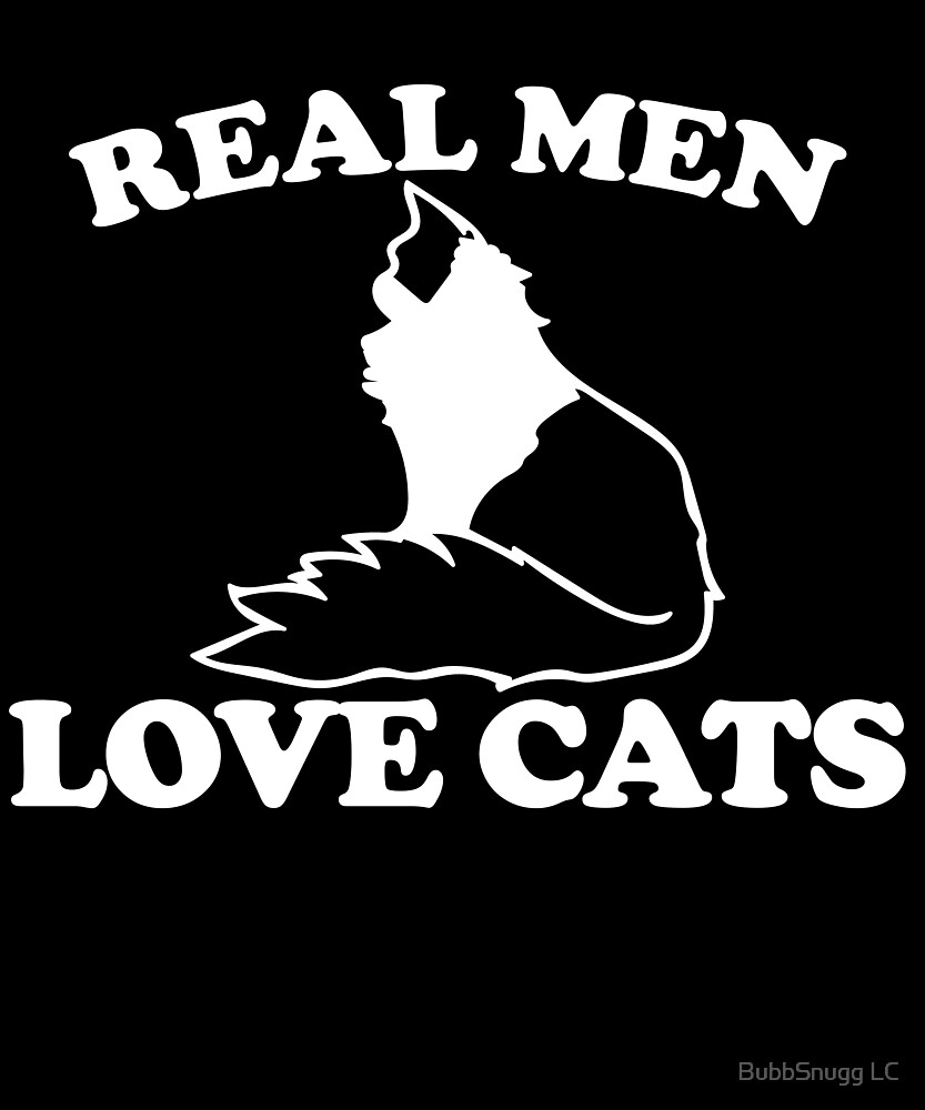 Real Men Love Cats by BubbSnugg LC