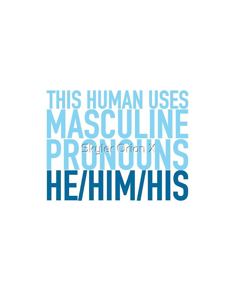 He/Him/His Pronouns by Skyler Orion