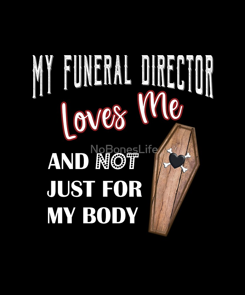 My Funeral Director Loves Me by NoBonesLife