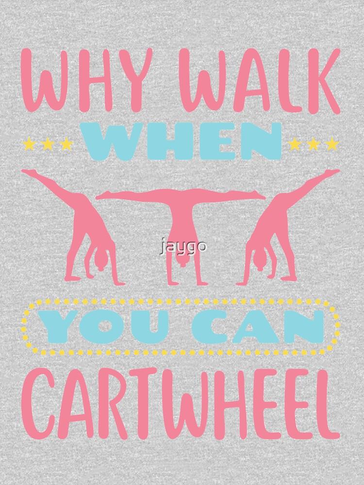 Gymnastics Why Walk When You Can Cartwheel by jaygo