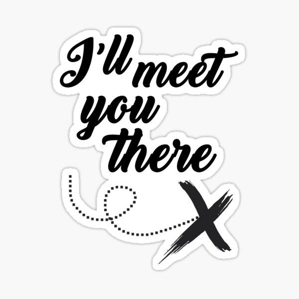 I'll Meet You There 5 SOS lyrics Sticker