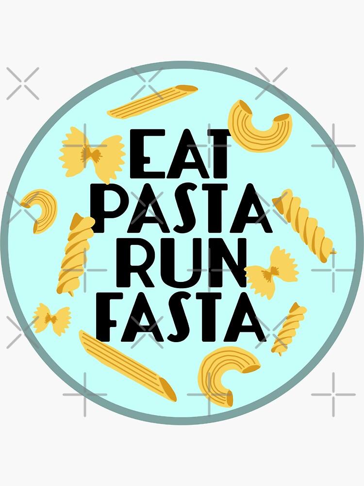 Eat Pasta Run Fasta by abbyconnellyy