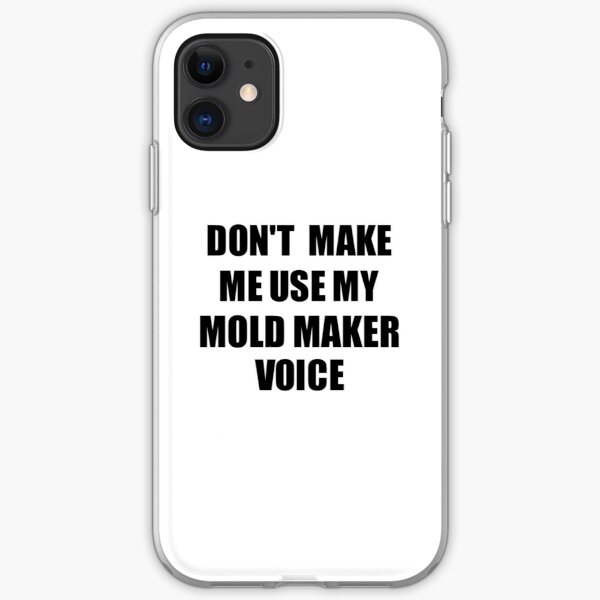 Mold Maker Coworker Gift Idea Funny Gag For Job Don't Make Me Use My Voice iPhone Soft Case