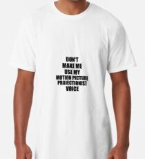 Motion Picture Projectionist Coworker Gift Idea Funny Gag For Job Don't Make Me Use My Voice Longshirt