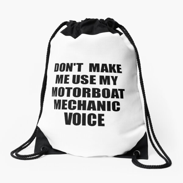 Motorboat Mechanic Coworker Gift Idea Funny Gag For Job Don't Make Me Use My Voice Drawstring Bag