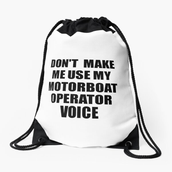 Motorboat Operator Coworker Gift Idea Funny Gag For Job Don't Make Me Use My Voice Drawstring Bag