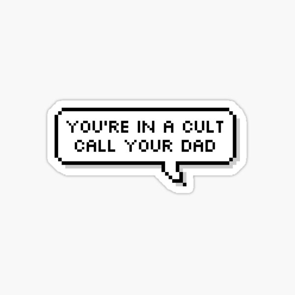 You're In A Cult, Call Your Dad Sticker