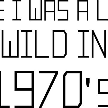 The Wild 1970's - Black by FuzzCanyon