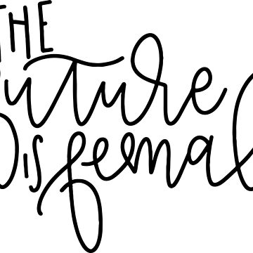The Future Is Female - Hand Lettered by caroowens