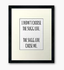 """The Sugg Life""  Framed Print"
