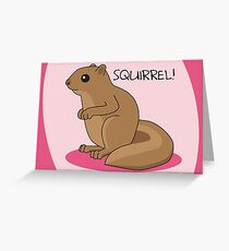 Squirrel Is Squirrel Greeting Card