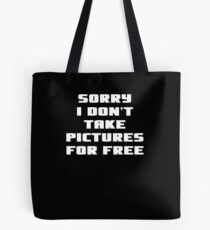 Funny Photographer Gift Sorry I Don't Take Pictures  Tote Bag