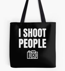 I Shoot People Funny Photographer Gift Tote Bag
