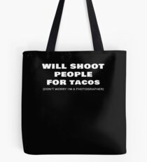 Funny Photographer Gift Will Shoot People For Tacos  Tote Bag