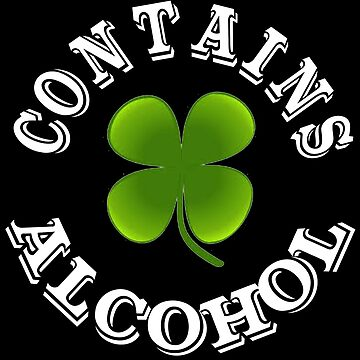 Contains alcohol funny Irish with shamrock by headpossum