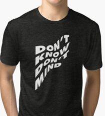 Don't Know Don't Mind Tri-blend T-Shirt