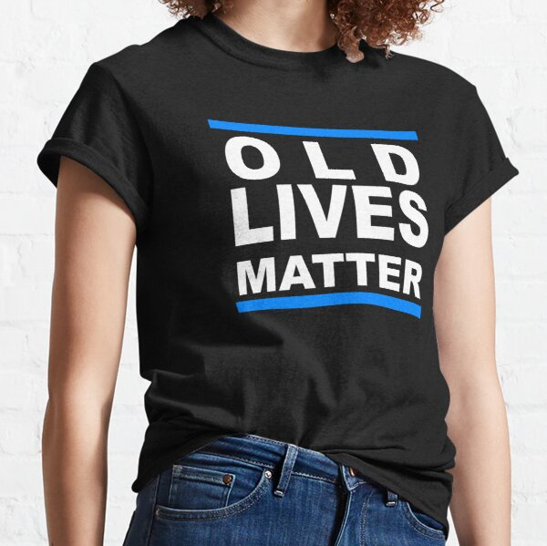 Old Lives Matter 40 50 60 70th Birthday Classic T-Shirt