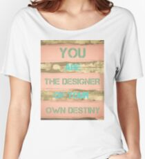 YOU ARE THE DESIGNER OF YOUR OWN DESTINY Women's Relaxed Fit T-Shirt