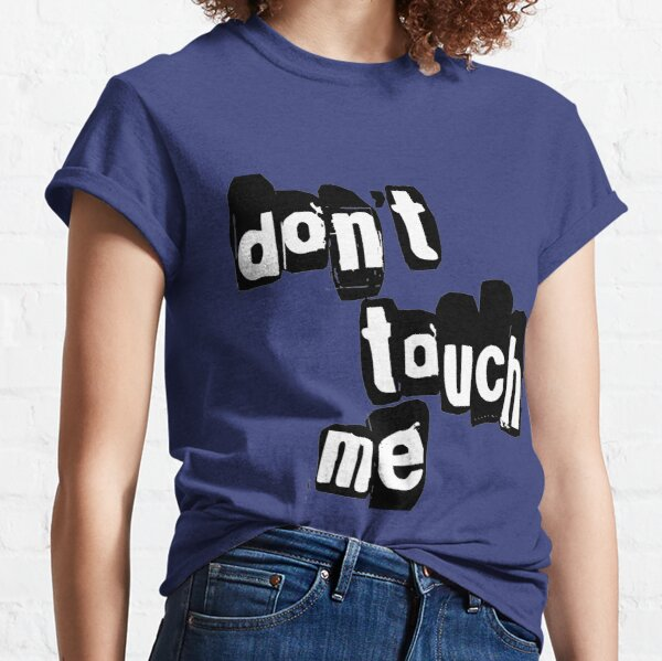 Don't Touch Me Classic T-Shirt