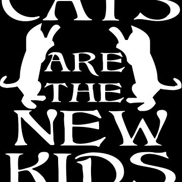 Cats Are The New Kids by iwaygifts