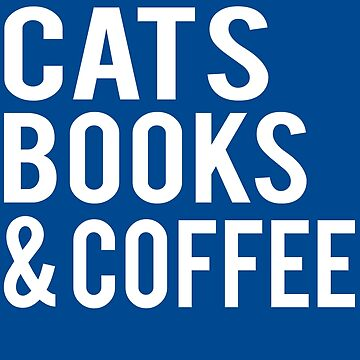 Cats Books and Coffee by iwaygifts