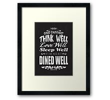 One cannot think well, love well & sleep well, if one has not dined well! (Virginia Wolf) Framed Print