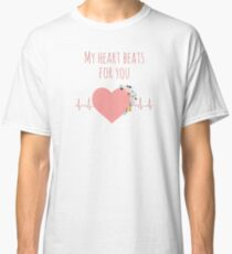 My heart beats for you - I love you quote Classic T-Shirt