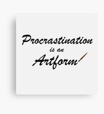 Procrastination is an artform Canvas Print