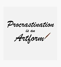 Procrastination is an artform Photographic Print