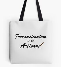 Procrastination is an artform Tote Bag