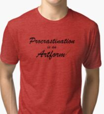 Procrastination is an artform Tri-blend T-Shirt