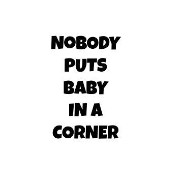 «Personne ne met bébé dans un coin» par keh7