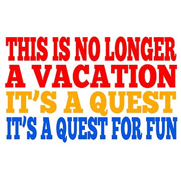 This Is No Longer A Vacation.... by everything-shop