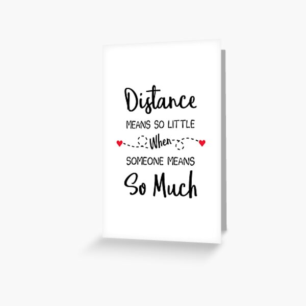 Long Distance Relationship: Distance Means So Little When Someone Means So Much Greeting Card