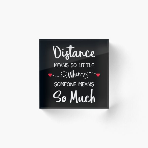 Long Distance Relationship: Distance Means So Little When Someone Means So Much Acrylic Block