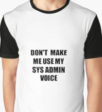 Sys Admin Coworker Gift Idea Funny Gag For Job Don't Make Me Use My Voice Graphic T-Shirt