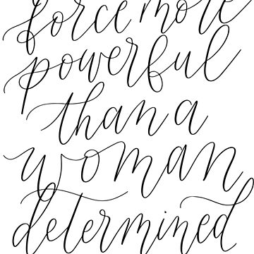 There Is No Force More Powerful Than A Woman Determined To Rise - Hand Lettered by caroowens