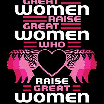 Great Women Raise Great Women Who Raise Great Women by wrestletoys