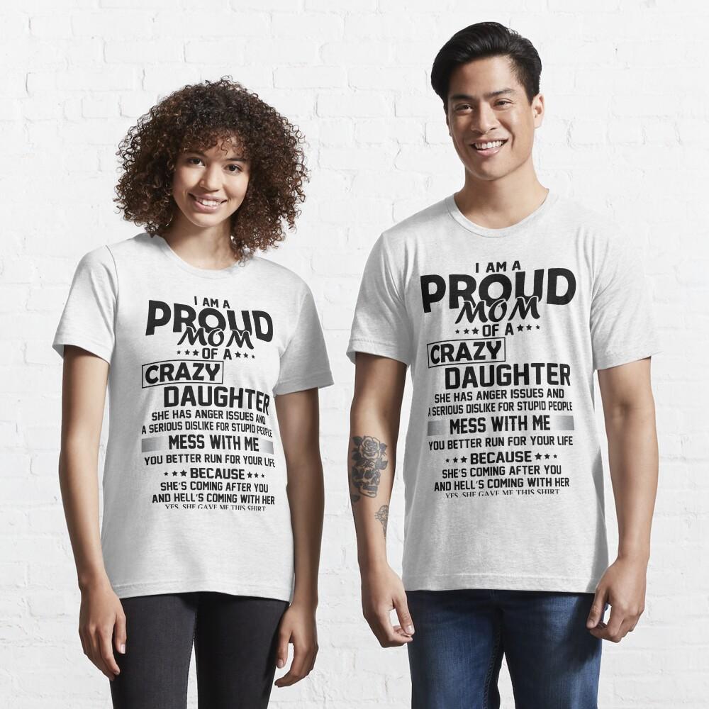 I AM A PROUD MOM OF CRAZY DAUGHTER Essential T-Shirt