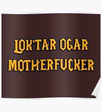 LOK'TAR OGAR MOTHERFUCKER Poster
