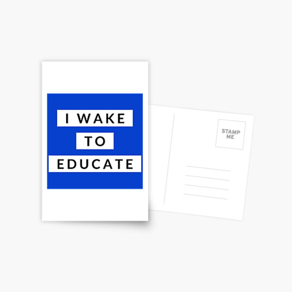 Teaching Gift - I wake to Educate - Professor Teacher Educator Present Postcard