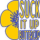 Cool Suck it Up Buttercup by EthosWear
