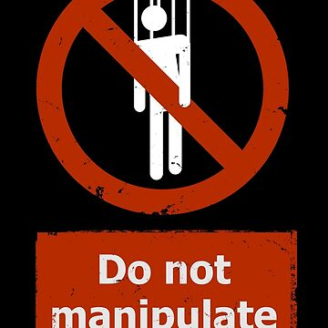 Do not manipulate by goodbadennui