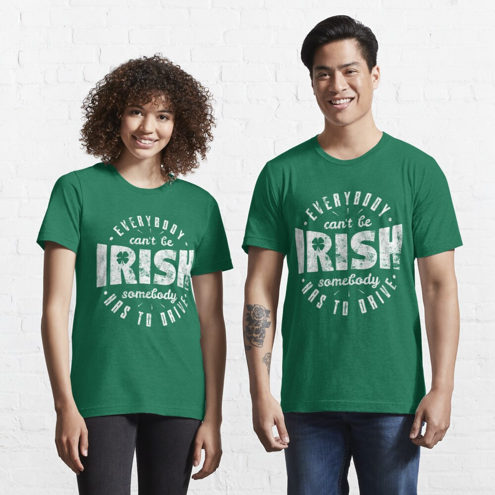 Everybody Can't Be Irish - St. Patrick's Day Gift Essential T-Shirt