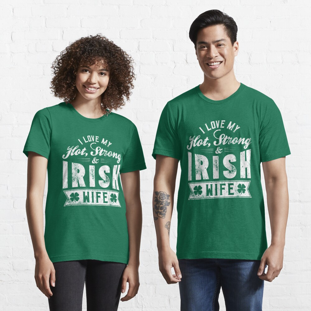 I Love My Hot Strong Irish Wife - St. Patrick's Day Gift Essential T-Shirt