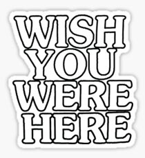 Wish You Were Here B&W Sticker Sticker